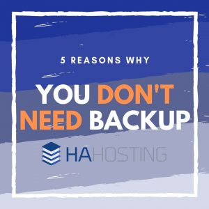 5 reasons you don't need backup