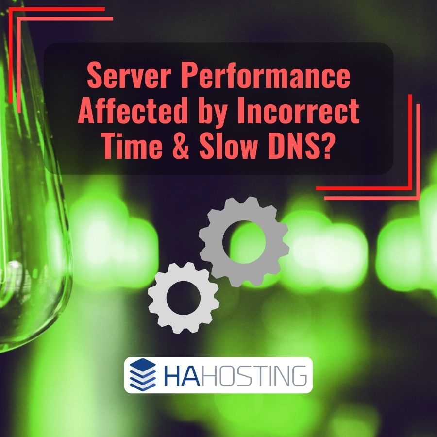 Could your Server Performance be affected by incorrect time and slow DNS?